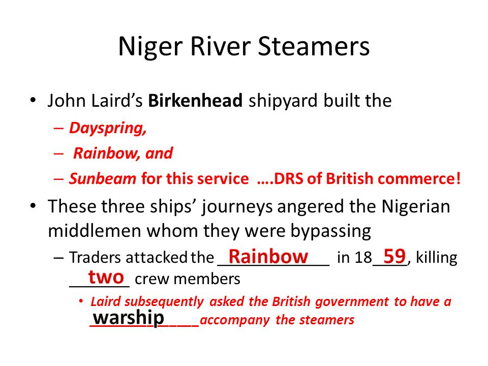 Niger River Steamers John Laird's Birkenhead shipyard built the – Dayspring, – Rainbow, and – Sunbeam for this service ….DRS of British commerce! Thes