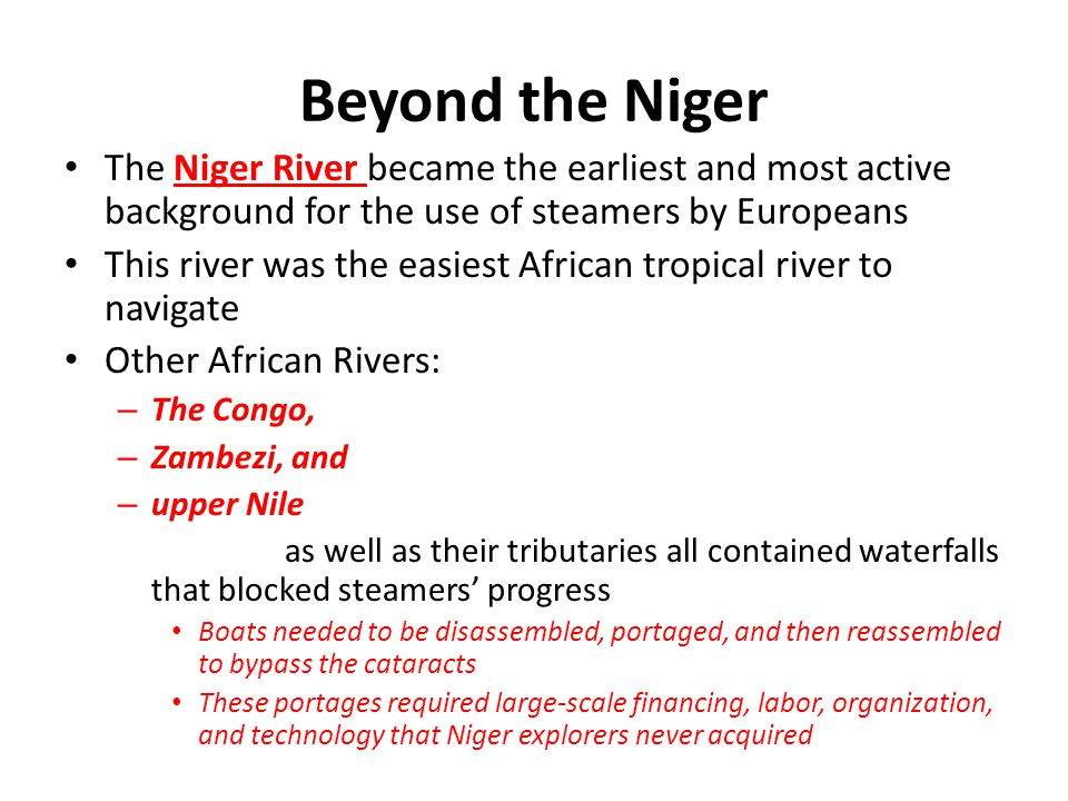 Beyond the Niger The Niger River became the earliest and most active background for the use of steamers by Europeans This river was the easiest Africa