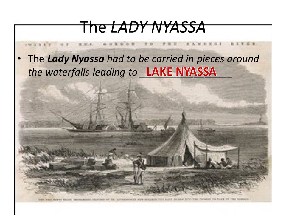 The LADY NYASSA The Lady Nyassa had to be carried in pieces around the waterfalls leading to _________________