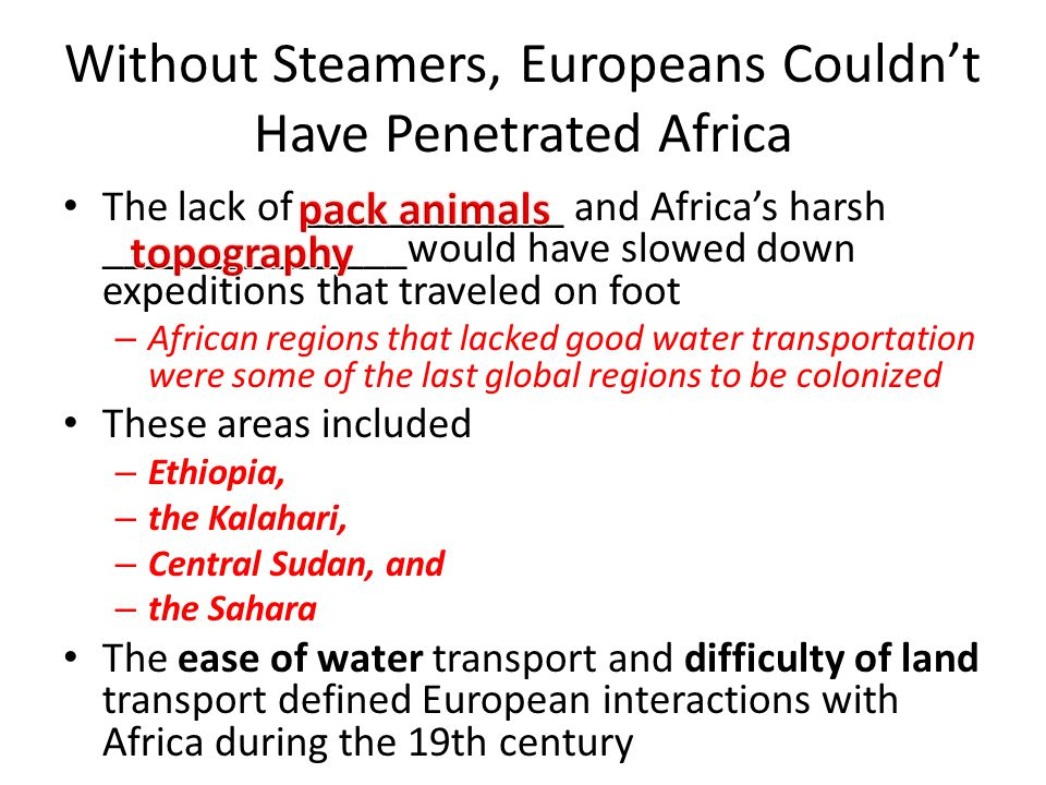 Without Steamers, Europeans Couldn't Have Penetrated Africa The lack of ____________ and Africa's harsh ______________would have slowed down expeditio