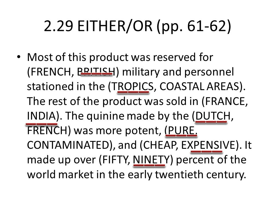 2.29 EITHER/OR (pp. 61-62) Most of this product was reserved for (FRENCH, BRITISH) military and personnel stationed in the (TROPICS, COASTAL AREAS). T
