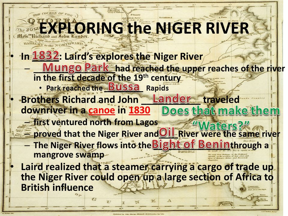 EXPLORING the NIGER RIVER In _____: Laird's explores the Niger River – _________________had reached the upper reaches of the river in the first decade