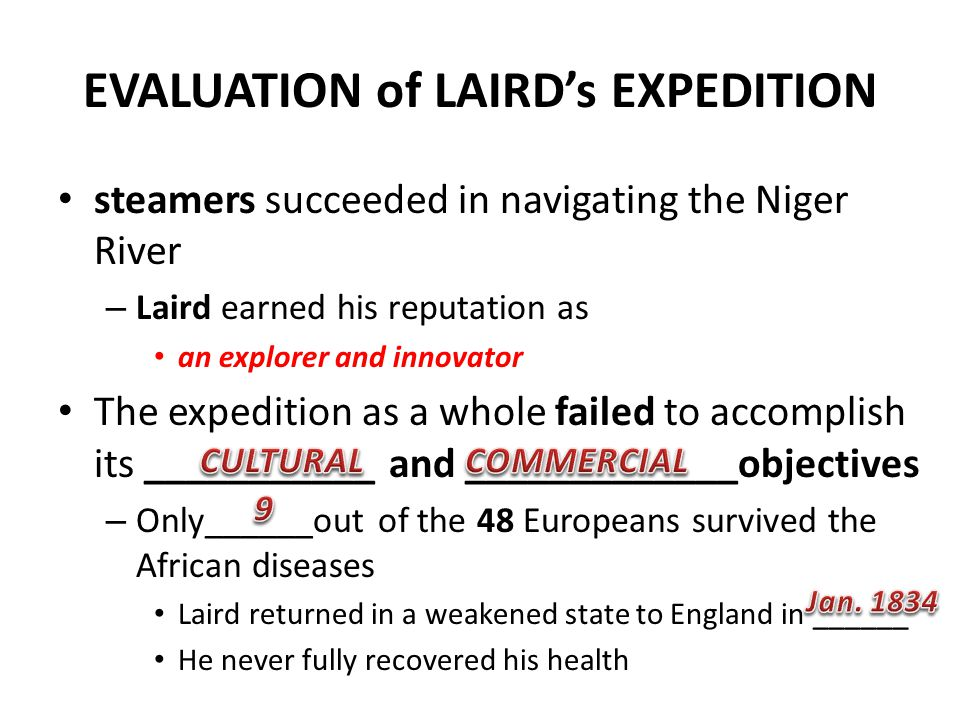 EVALUATION of LAIRD's EXPEDITION steamers succeeded in navigating the Niger River – Laird earned his reputation as an explorer and innovator The exped