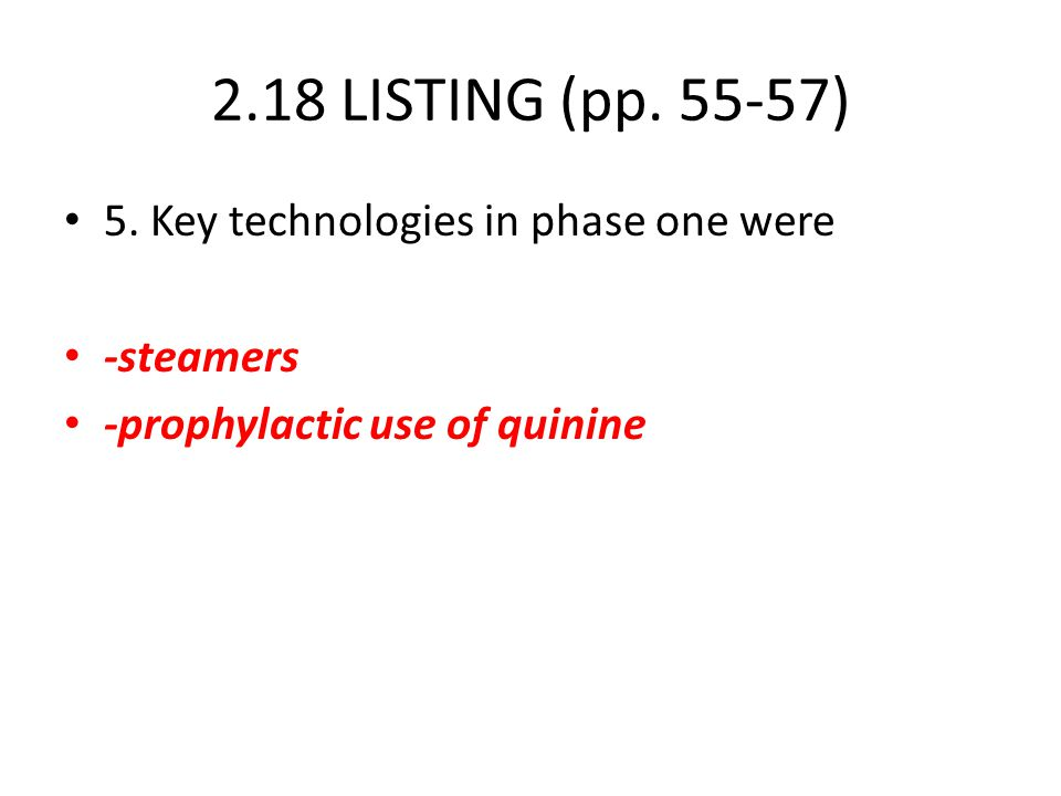 2.18 LISTING (pp. 55-57) 5. Key technologies in phase one were -steamers -prophylactic use of quinine
