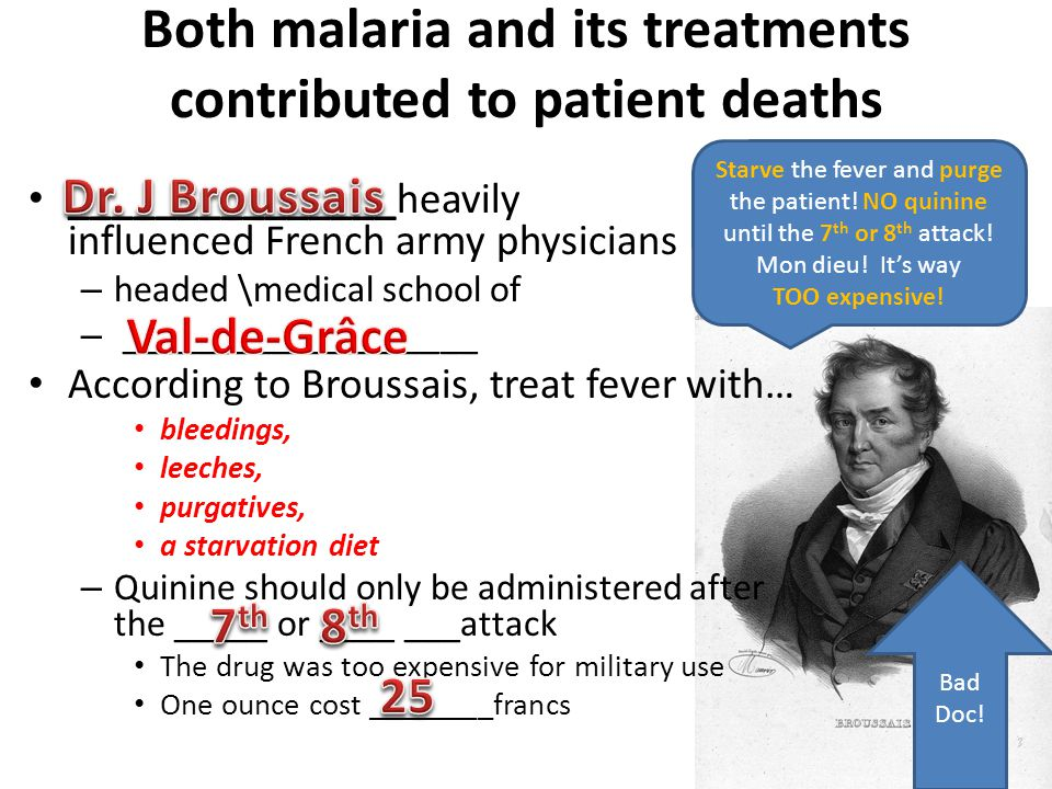 Both malaria and its treatments contributed to patient deaths _______________heavily influenced French army physicians – headed \medical school of – _