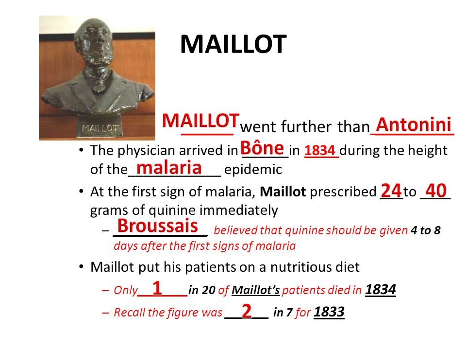 MAILLOT – ______ went further than _________ The physician arrived in ______in 1834 during the height of the____________ epidemic At the first sign of