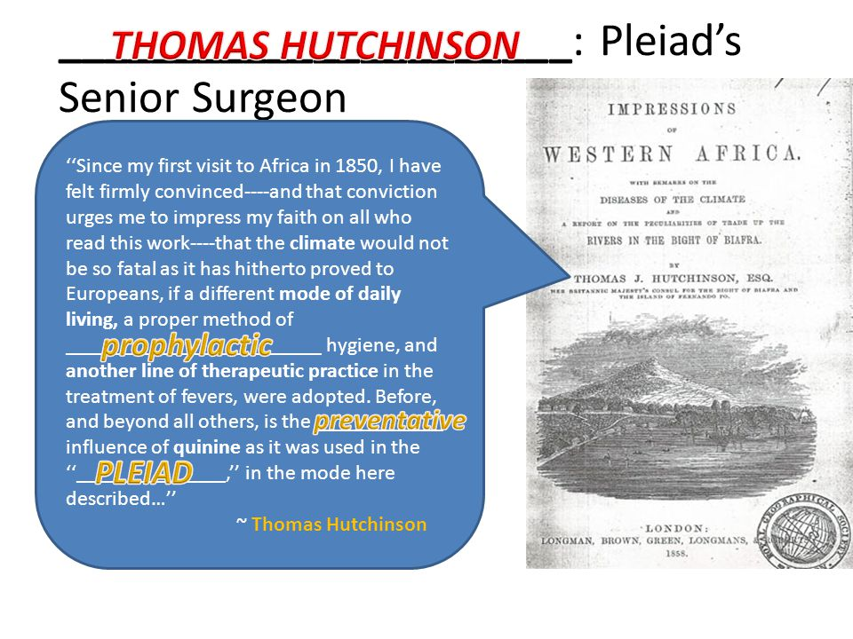 ______________________: Pleiad's Senior Surgeon ''Since my first visit to Africa in 1850, I have felt firmly convinced----and that conviction urges me