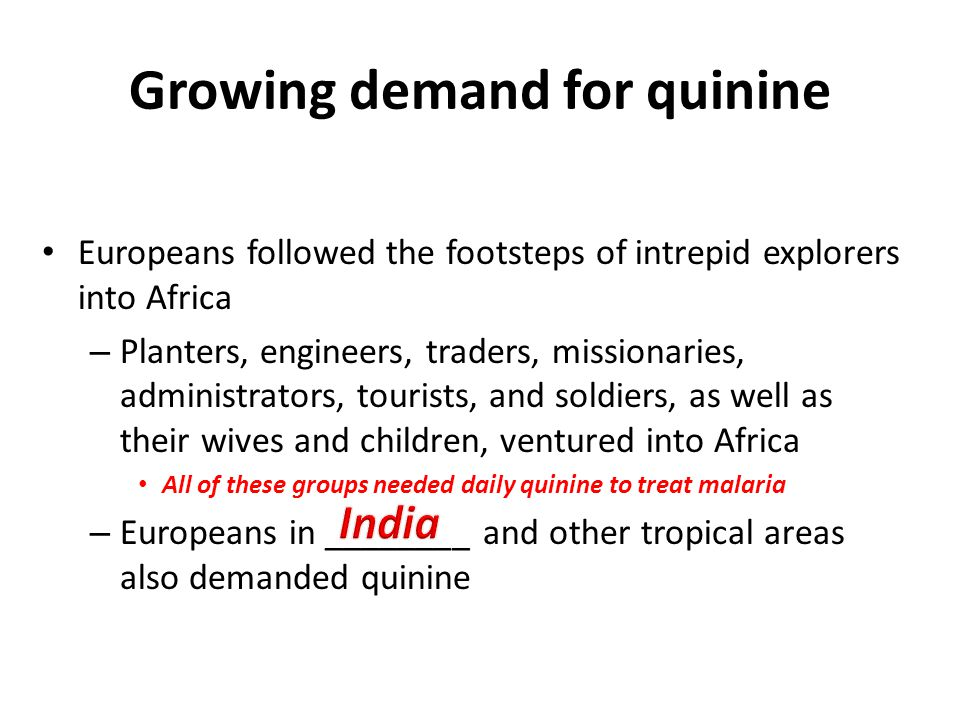 Growing demand for quinine Europeans followed the footsteps of intrepid explorers into Africa – Planters, engineers, traders, missionaries, administra
