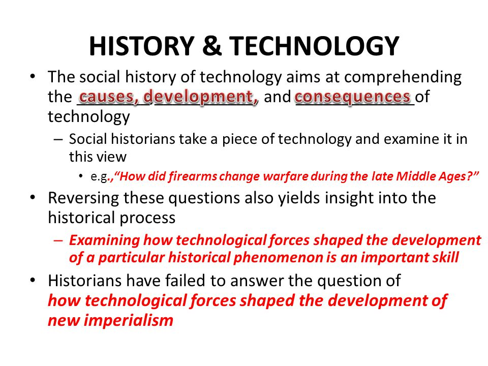 HISTORY & TECHNOLOGY The social history of technology aims at comprehending the ________,___________, and _____________of technology – Social historia