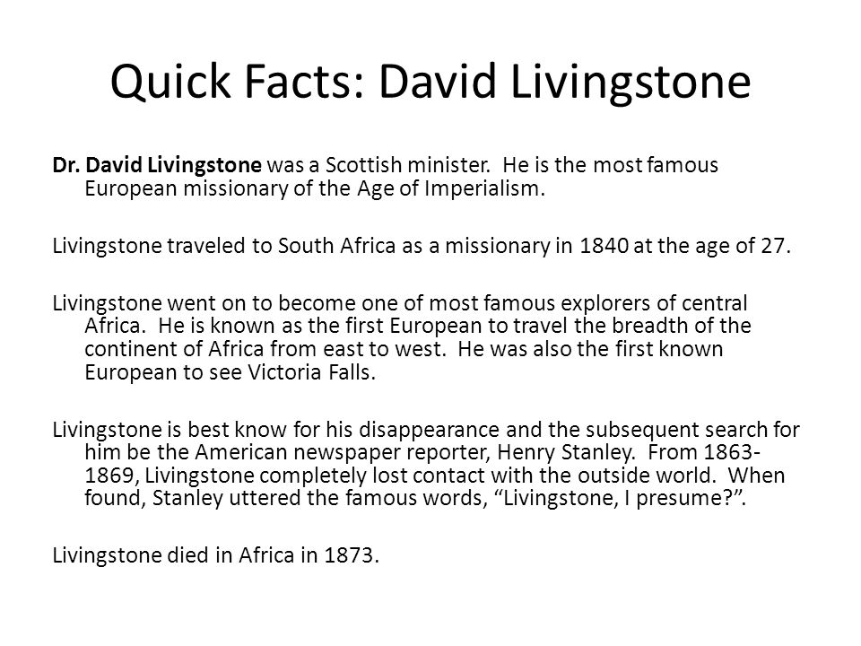 Quick Facts: David Livingstone Dr. David Livingstone was a Scottish minister.