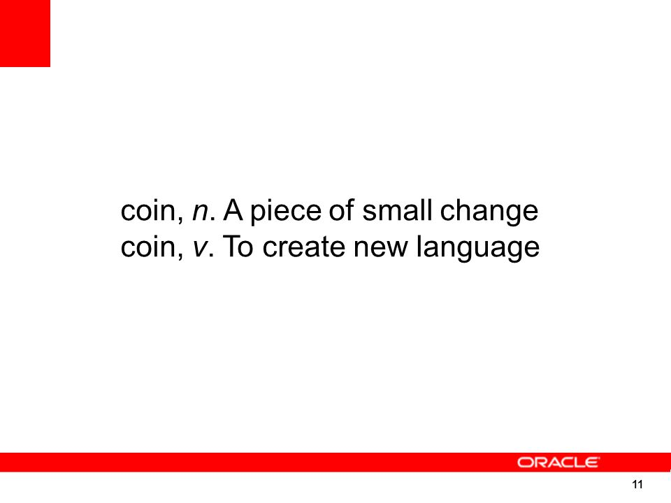 11 coin, n. A piece of small change coin, v. To create new language