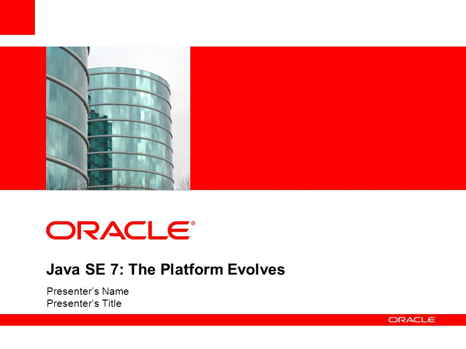 Java SE 7: The Platform Evolves Presenter's Name Presenter's Title