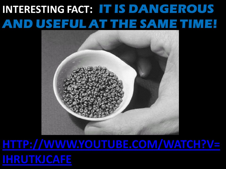 INTERESTING FACT : IT IS DANGEROUS AND USEFUL AT THE SAME TIME.