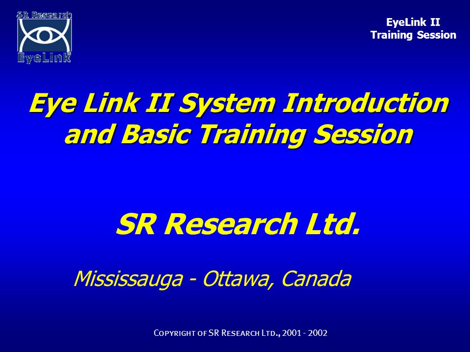 EyeLink II Training Session Copyright of SR Research Ltd., 2001 - 2002 Participant Setup - Headband The Headband placement becomes a smooth and fast procedure with practise: learn on yourself and test on colleagues before running an experiment.