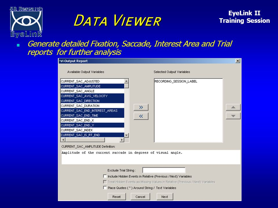 EyeLink II Training Session Copyright of SR Research Ltd., 2001 - 2002 Data Viewer n Generate detailed Fixation, Saccade, Interest Area and Trial reports for further analysis