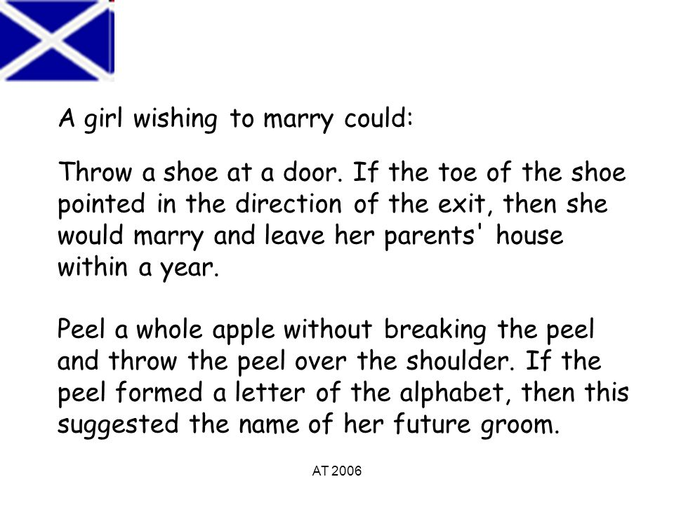 AT 2006 A girl wishing to marry could: Throw a shoe at a door.