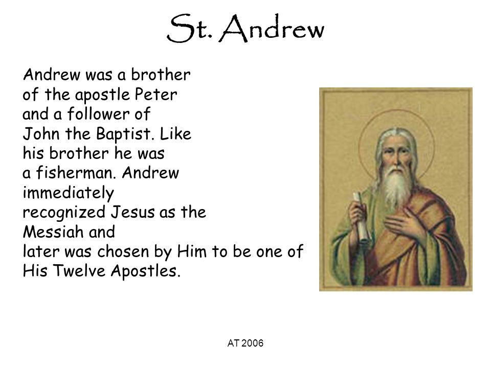 AT 2006 St Andrew's Day St Andrew's Day is celebrated around the World in Christian Countries.