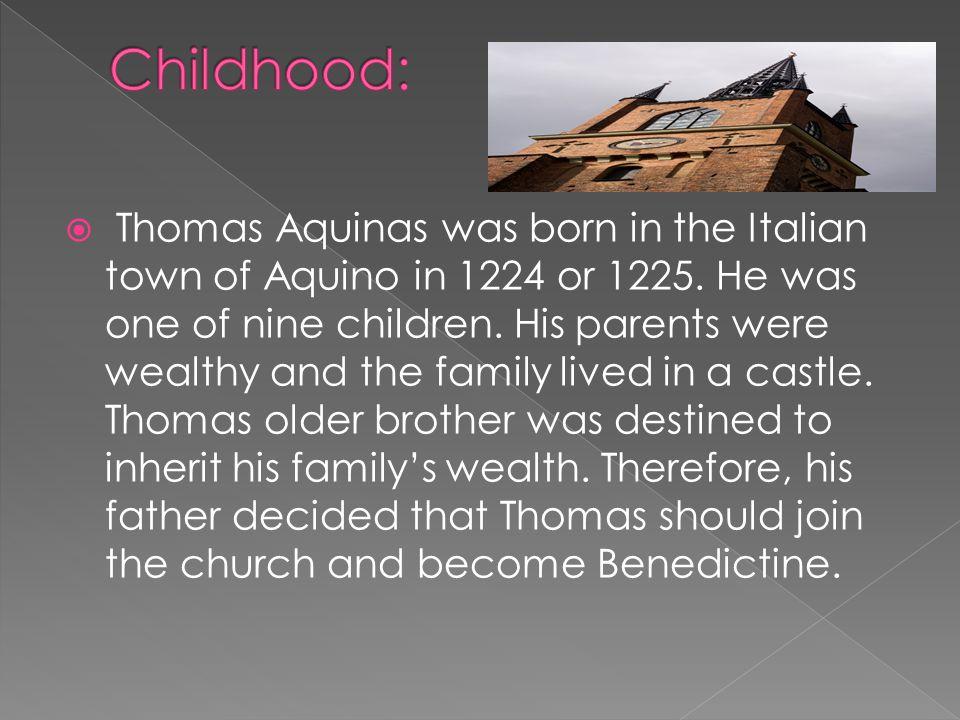  Thomas Aquinas was born in the Italian town of Aquino in 1224 or 1225.
