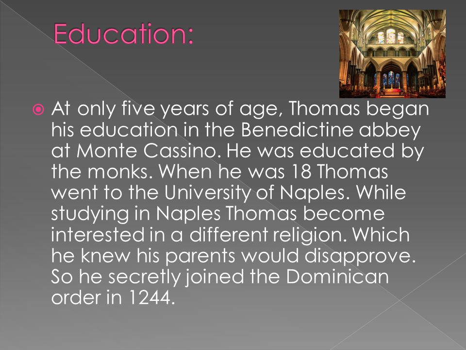  At only five years of age, Thomas began his education in the Benedictine abbey at Monte Cassino.