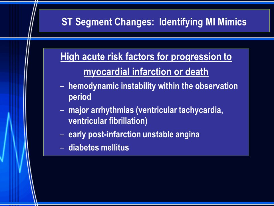 High acute risk factors for progression to myocardial infarction or death – hemodynamic instability within the observation period – major arrhythmias