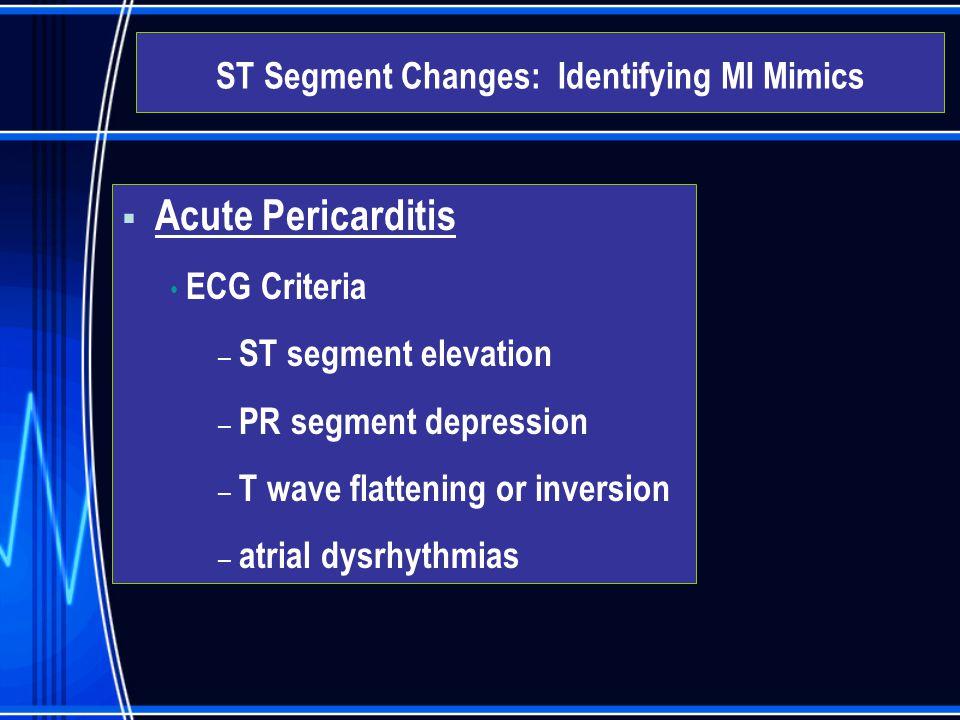  Acute Pericarditis ECG Criteria – ST segment elevation – PR segment depression – T wave flattening or inversion – atrial dysrhythmias ST Segment Cha