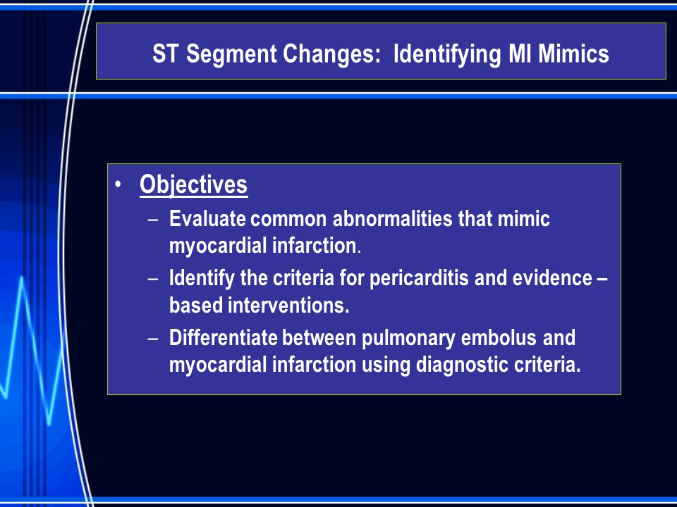  Acute Coronary Syndromes – Unstable Angina – Non ST segment Elevation MI (NSTEMI) – ST segment Elevation MI (STEMI) ST Segment Changes: Identifying MI Mimics