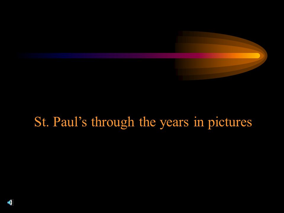 St. Paul's through the years in pictures