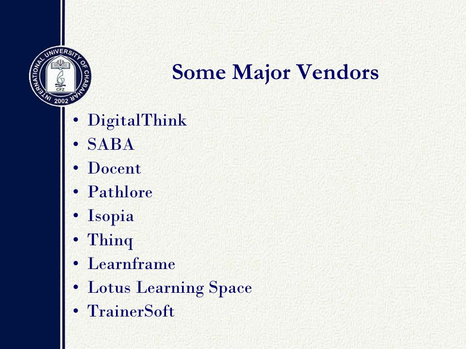 Some Major Vendors DigitalThink SABA Docent Pathlore Isopia Thinq Learnframe Lotus Learning Space TrainerSoft
