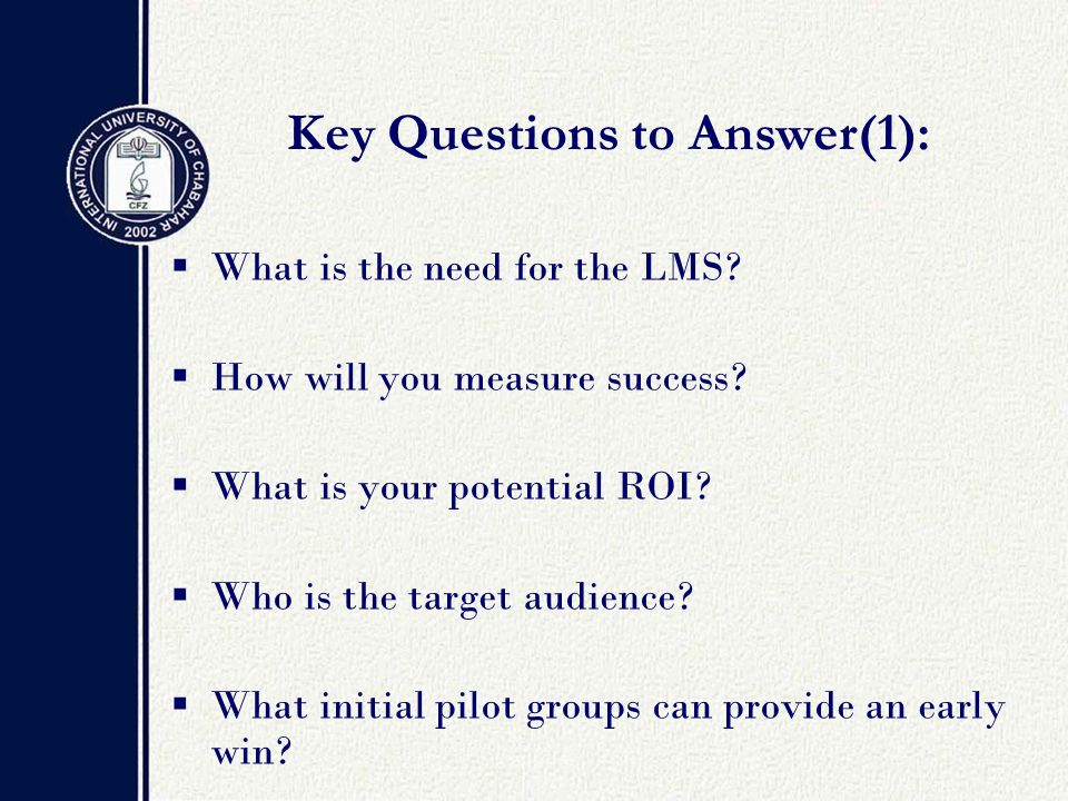  What is the need for the LMS.  How will you measure success.