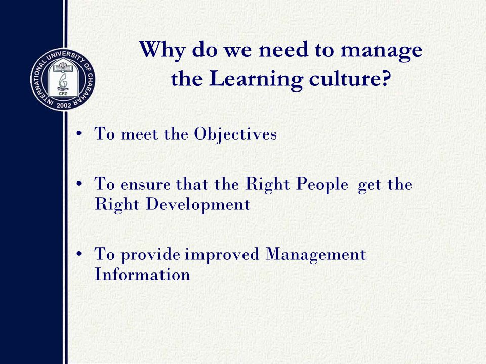 Why do we need to manage the Learning culture.