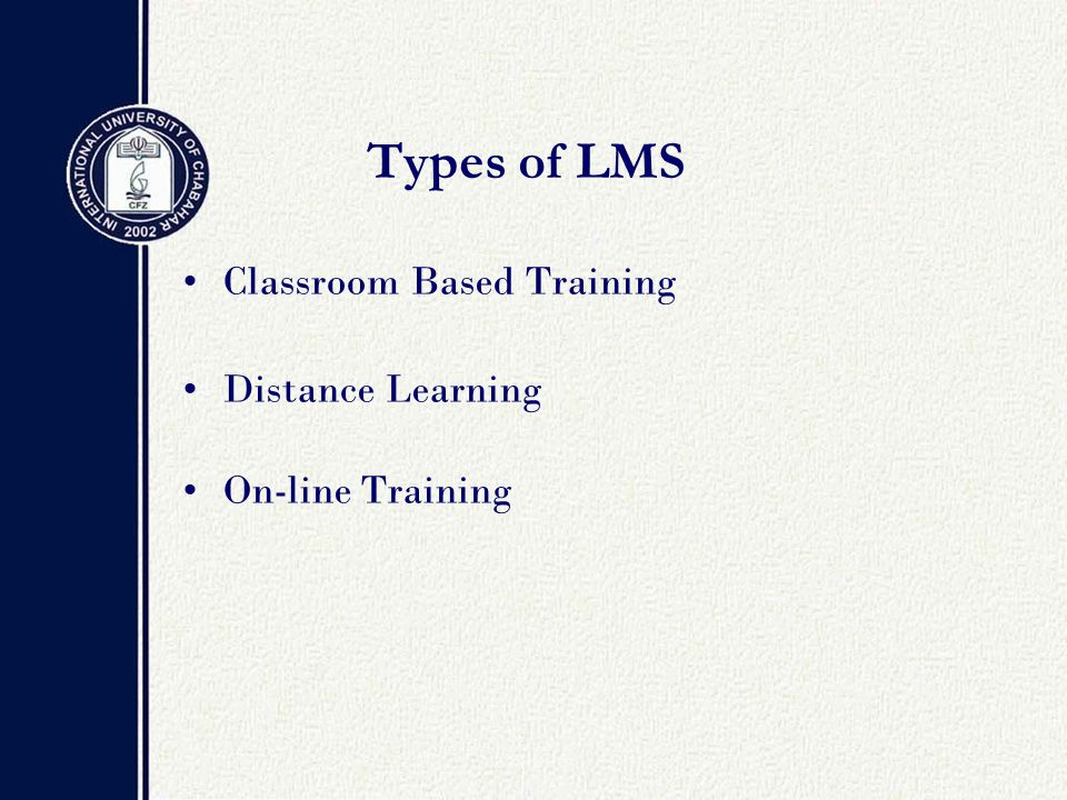 Types of LMS Classroom Based Training Distance Learning On-line Training