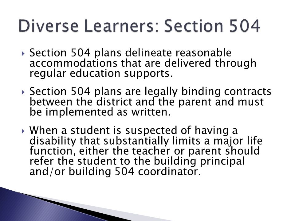  Section 504 plans delineate reasonable accommodations that are delivered through regular education supports.