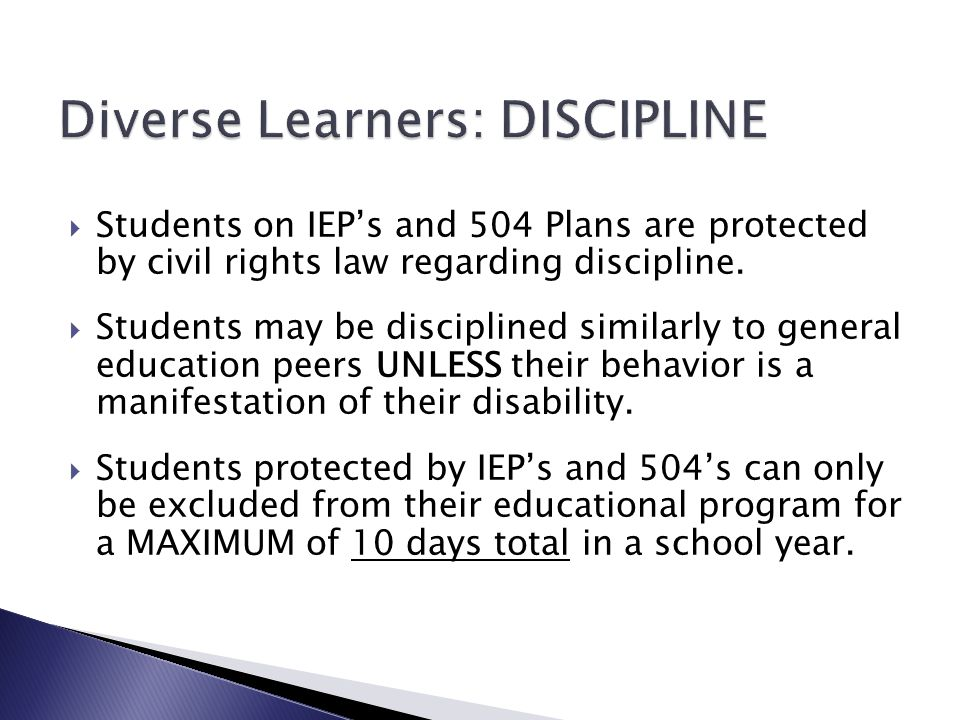  Students on IEP's and 504 Plans are protected by civil rights law regarding discipline.