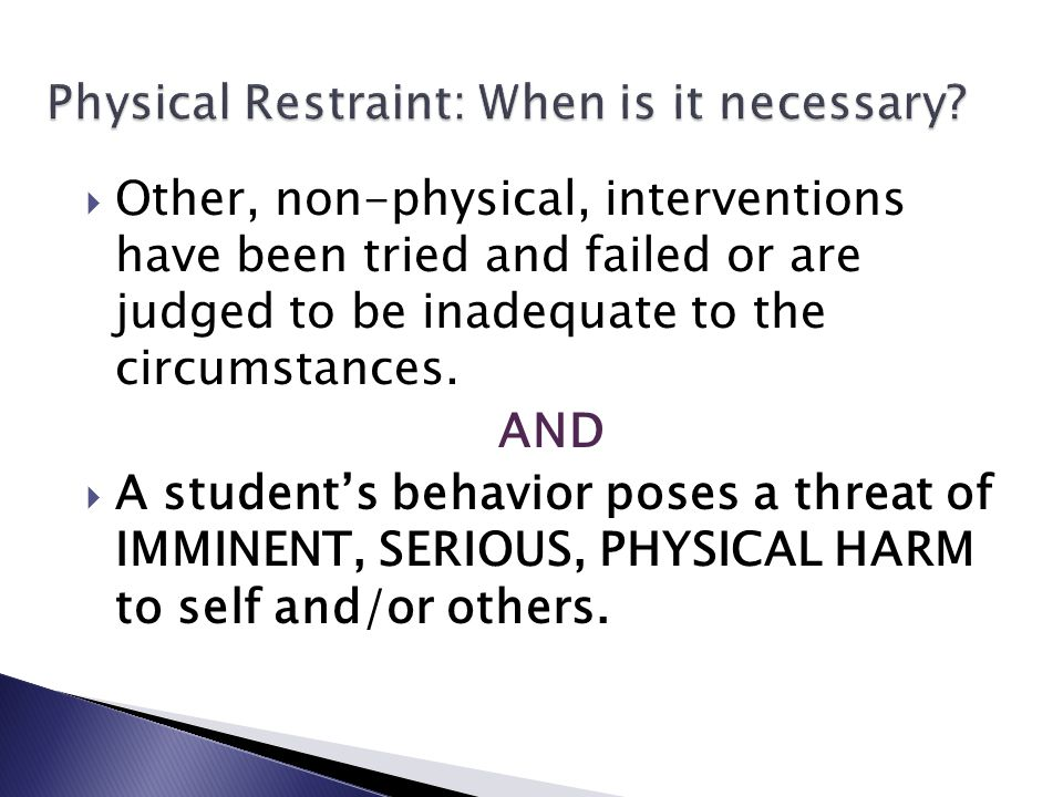 Physical Restraint: When is it necessary.
