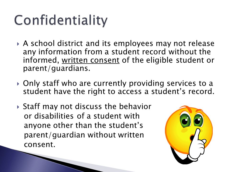 A school district and its employees may not release any information from a student record without the informed, written consent of the eligible student or parent/guardians.