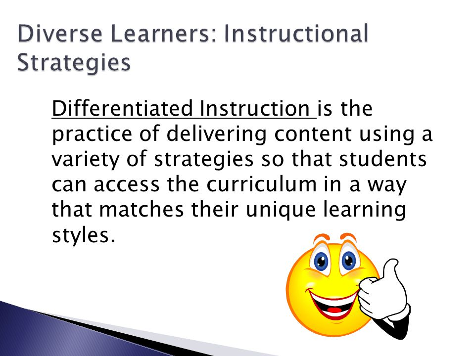 Differentiated Instruction is the practice of delivering content using a variety of strategies so that students can access the curriculum in a way that matches their unique learning styles.