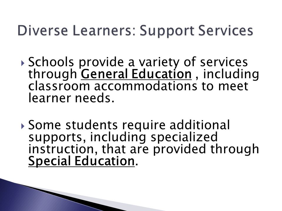  Schools provide a variety of services through General Education, including classroom accommodations to meet learner needs.