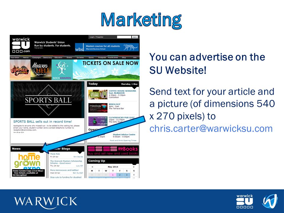 You can advertise on the SU Website! Send text for your article and a picture (of dimensions 540 x 270 pixels) to chris.carter@warwicksu.com
