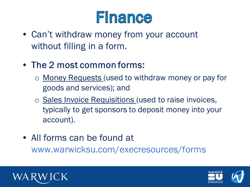 Can't withdraw money from your account without filling in a form. The 2 most common forms: o Money Requests (used to withdraw money or pay for goods a