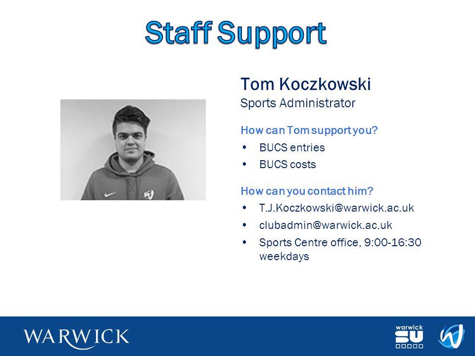 Tom Koczkowski Sports Administrator How can Tom support you? BUCS entries BUCS costs How can you contact him? T.J.Koczkowski@warwick.ac.uk clubadmin@w