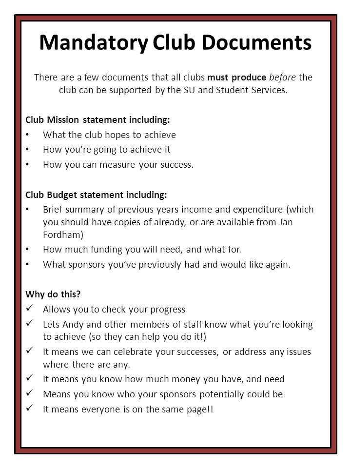 Mandatory Club Documents There are a few documents that all clubs must produce before the club can be supported by the SU and Student Services.