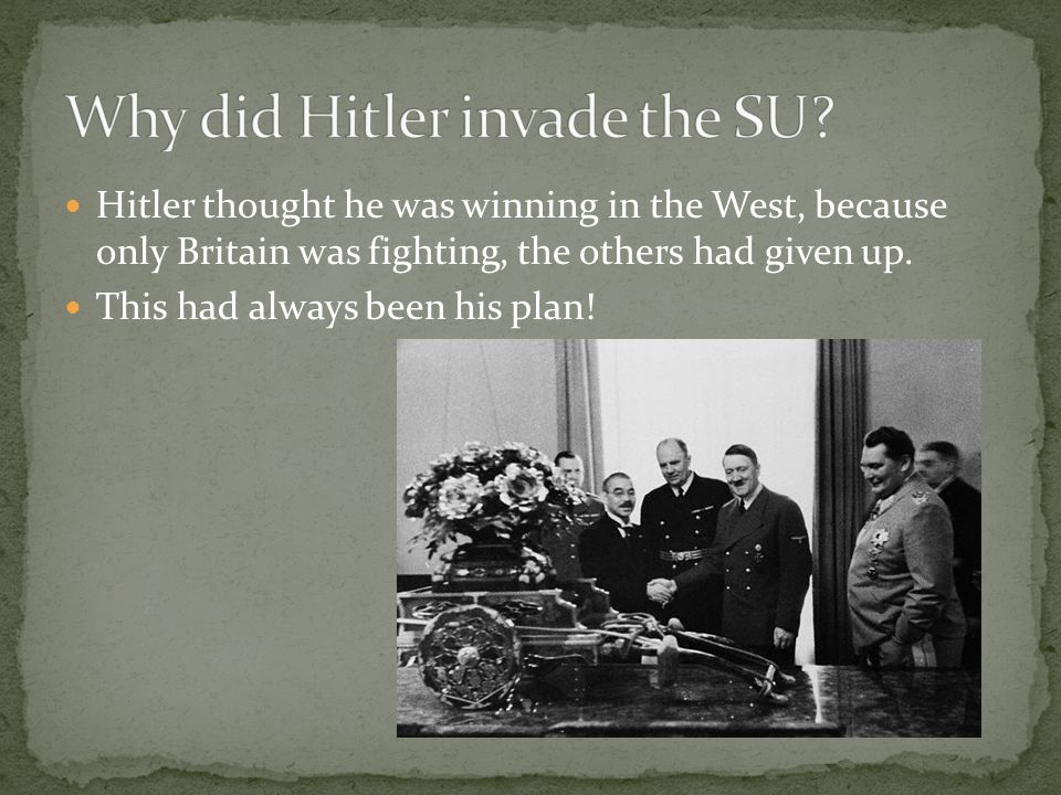 Hitler thought he was winning in the West, because only Britain was fighting, the others had given up. This had always been his plan!
