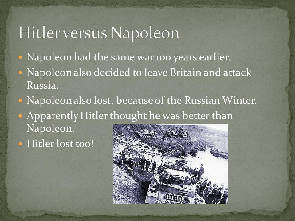 Napoleon had the same war 100 years earlier.