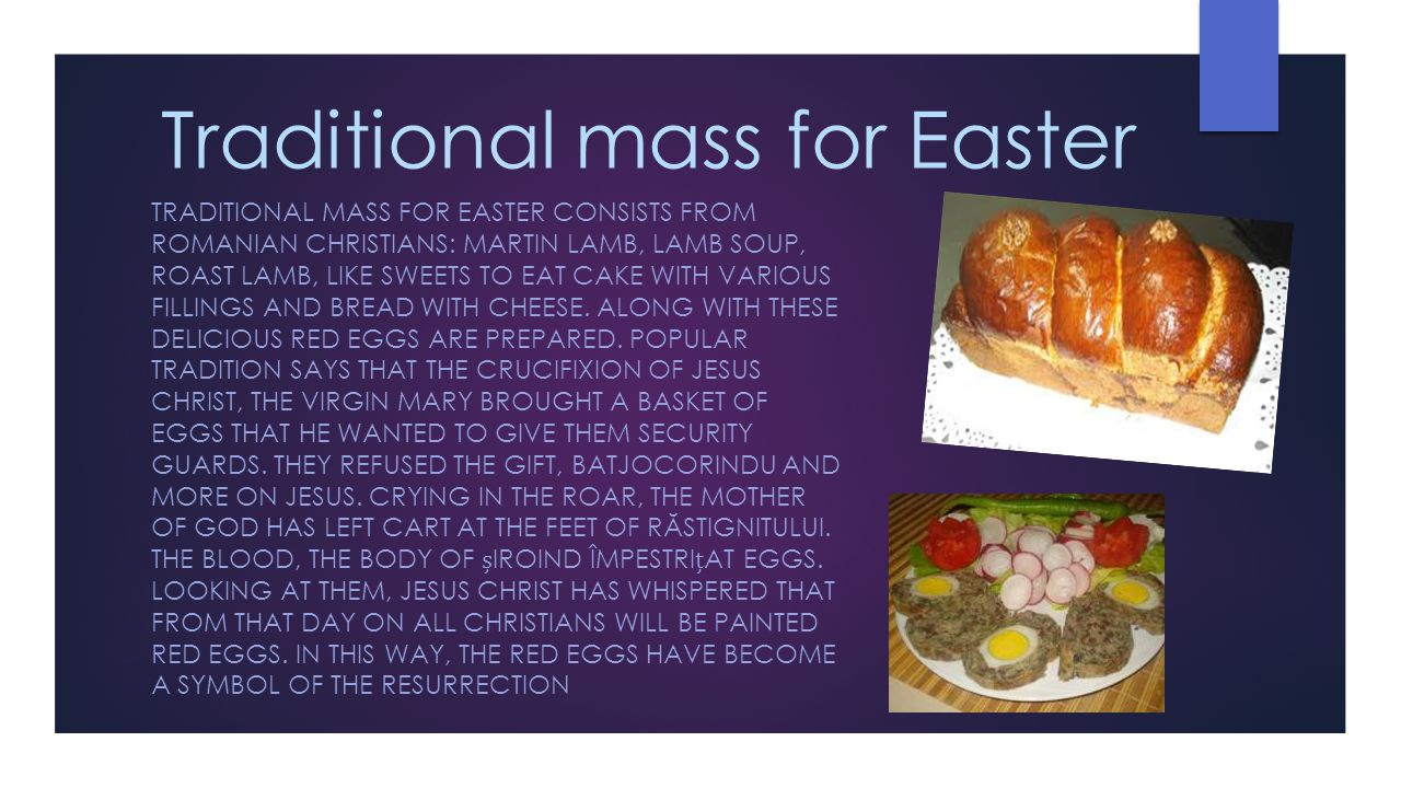 Traditional mass for Easter TRADITIONAL MASS FOR EASTER CONSISTS FROM ROMANIAN CHRISTIANS: MARTIN LAMB, LAMB SOUP, ROAST LAMB, LIKE SWEETS TO EAT CAKE
