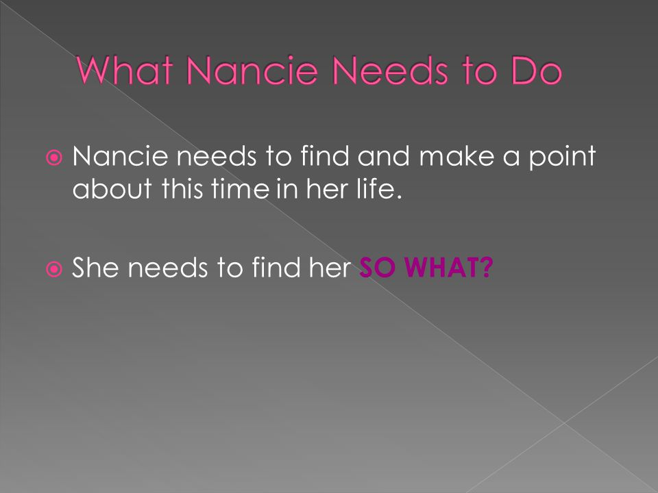  Nancie needs to find and make a point about this time in her life.