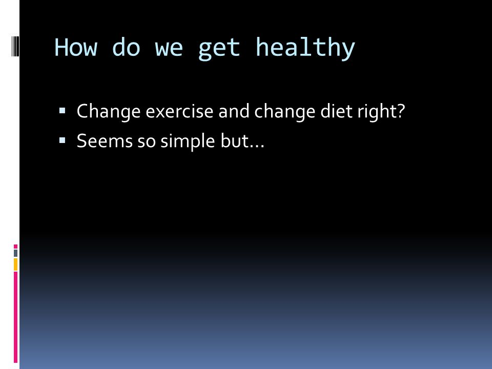 How do we get healthy  Change exercise and change diet right  Seems so simple but…