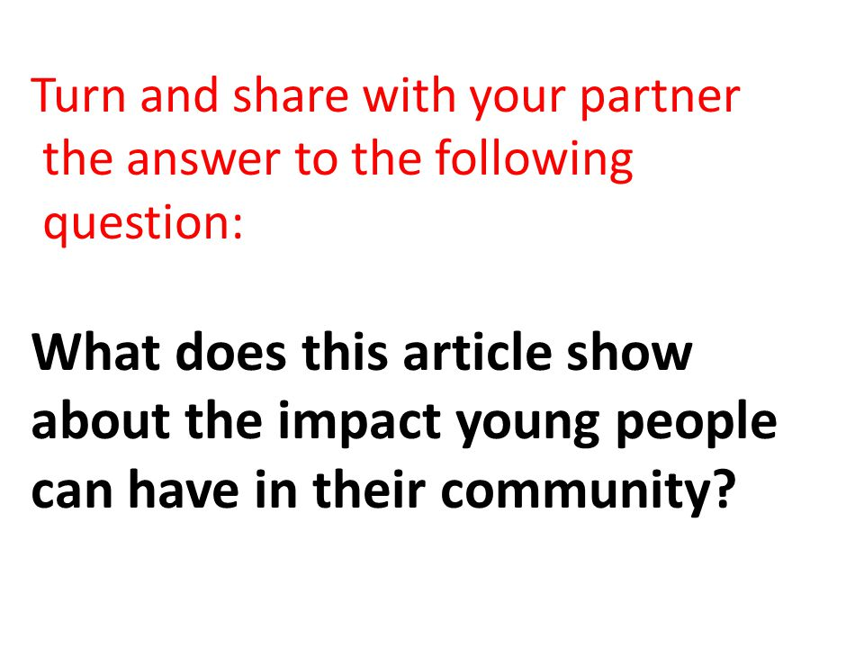 Turn and share with your partner the answer to the following question: What does this article show about the impact young people can have in their com