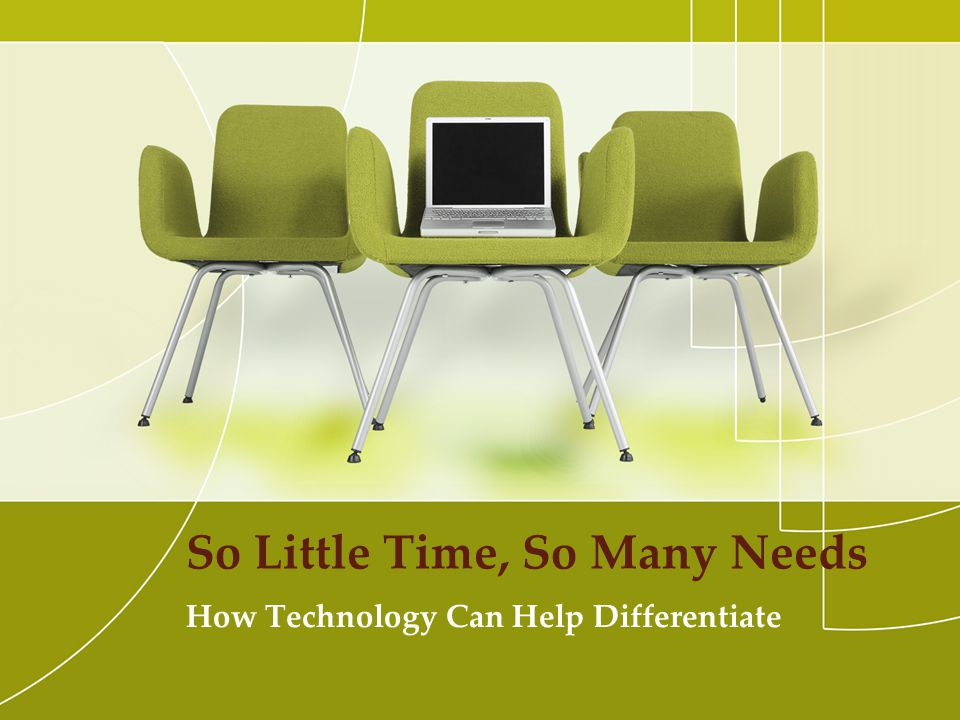 So Little Time, So Many Needs How Technology Can Help Differentiate
