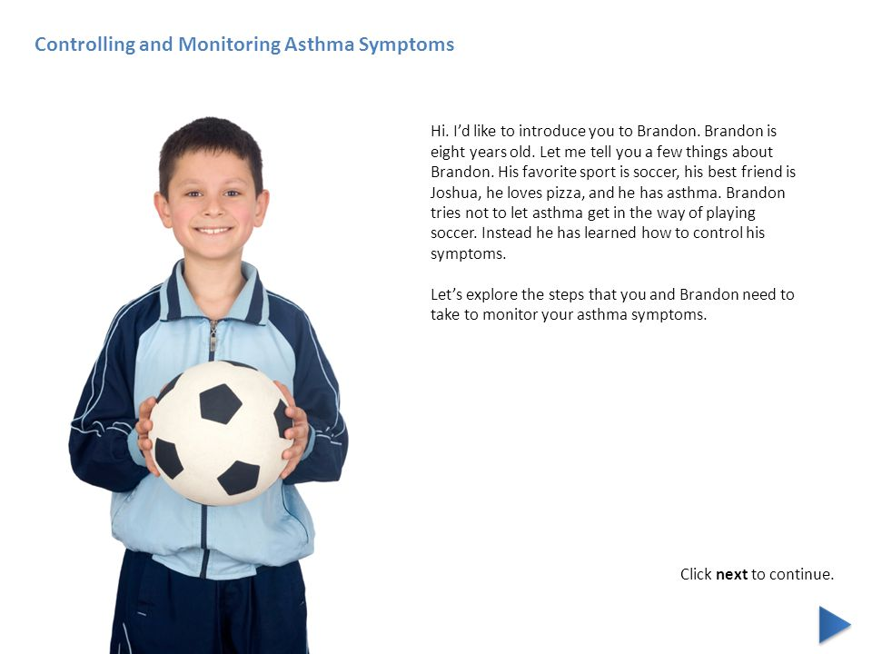 Controlling and Monitoring Asthma Symptoms Hi. I'd like to introduce you to Brandon.