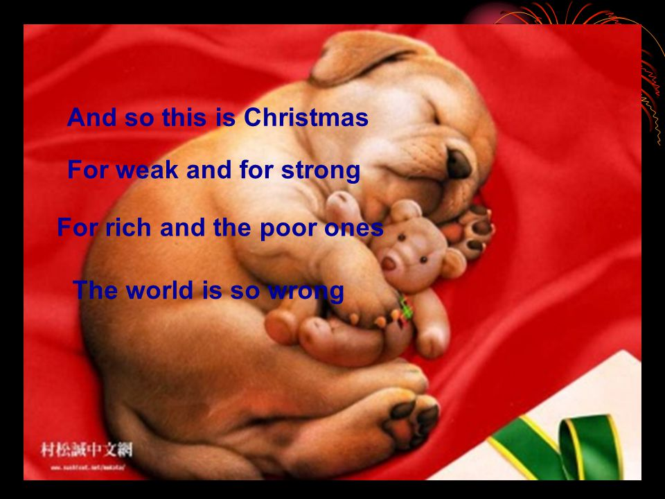 And so this is Christmas For weak and for strong For rich and the poor ones The world is so wrong